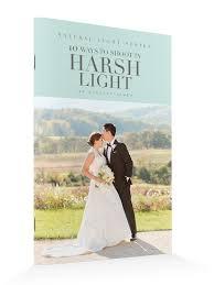 Harsh Light Natural Light Series Shooting In Harsh Light Mini Guide
