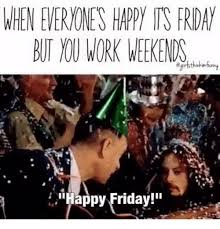 I Work Weekends Meme - 25 best memes about work weekend work weekend memes