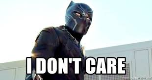 I Don T Care Meme - i don t care black panther meme generator