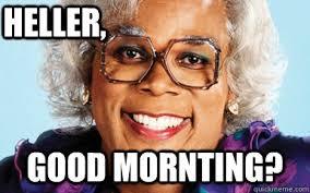 Madea Memes - heller good mornting mainstream madea quickmeme