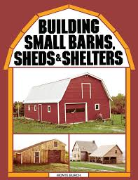 Small Barns Building Small Barns Sheds U0026 Shelters Workman Publishing