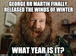 George Rr Martin Meme - what year is it meme imgflip