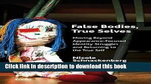 True Selves - read false bodies true selves moving beyond appearance focused
