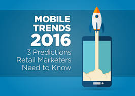 mobile trends 2016 3 predictions retail marketers need to know