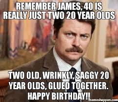 Meme With Two Pictures - remember james 40 is really just two 20 year olds two old