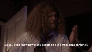 How People Go Blind Pizza Shrapnel Workaholics U003c3 Pinterest