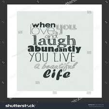 love live and laugh life quote when you love and laugh abundantly you live a