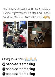 Wheelchair Meme - this man s wheelchair broke at lowe s home improvement center and