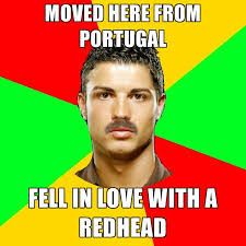 Redhead Meme - moved here from portugal fell in love with a redhead create meme