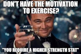 Exercise Memes - for gamers who can t bring themselves to exercise imgflip