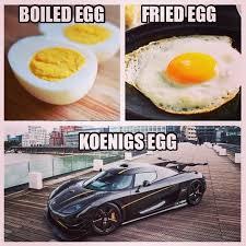 Egg Meme - koenigsegg is best egg