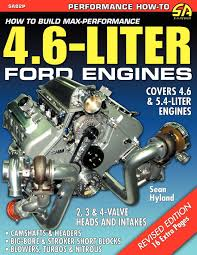 how to build max performance 4 6 liter ford engines sean hyland