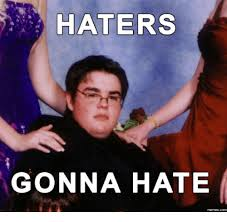 Hater Gonna Hate Meme - haters gonna hate haters gonna hate meme on me me