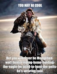 Horse Riding Meme - the cool mongolian wolf hunter his bro eagle riding his bro horse