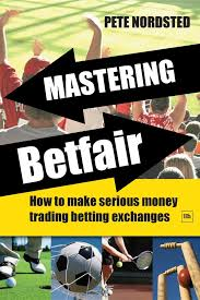 mastering betfair how to make serious money trading betting