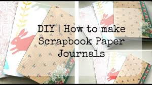 diy how to make scrapbook paper journals youtube