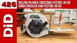 Bench Mounted Circular Saw Hand Circular Saw Festool Hk 85 Youtube