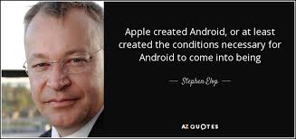 who created android stephen elop quote apple created android or at least created the