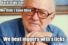 Funny Nigger Memes - meme maker back in my day we didnt have xbox we beat niggers with