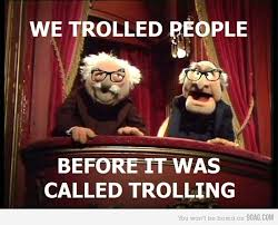 Waldorf And Statler Meme - based trolls the muppets know your meme