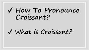 how to pronounce croissant and what is croissant video