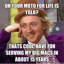 Serving Memes - oh your moto for life is yolo thats cool have fun serving my big