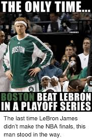 Lebron Finals Meme - the only time nbamemes aosto boston beat lebron in a playoff series