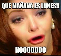 Soraya Meme - que mañana es lunes noooooooo meme soraya montenegro itati cantoral