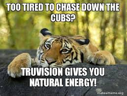 Too Tired Meme - too tired to chase down the cubs truvision gives you natural energy