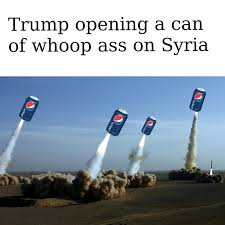 Syria Meme - trump opening a can of whoop ass on syria pepsi khan shaykhun