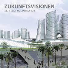 architektur im zukunftsvisionen architektur im 21 jahrhundert i für 14 95