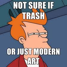 Modern Art Meme - not sure if trash or just modern art create meme
