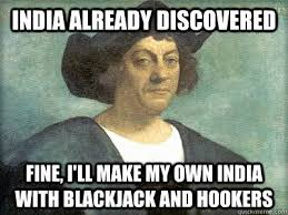 Create My Own Meme With My Own Picture - india already discovered fine i ll make my own india with