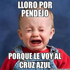 Memes Cruz Azul Vs America - cruz azul lost against america por pendejo porque le voy al