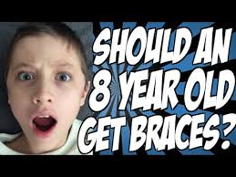 should an 8 year get braces