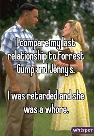 Meme Whore - compare my last relationship to forrest gump and jenny s i was