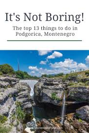best things to do in top 13 things to do in podgorica