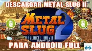 metal slug 2 apk descargar metal slug ii 2 para android apk gratis mega