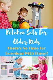 the best kitchen sets for older kids you need to check out seeme liz