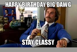 Escalated Quickly Meme - ron burgundy boy that escalated quickly meme happy birthday