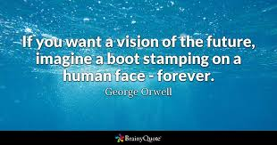 orwell boot if you want a vision of the future imagine a boot sting on a