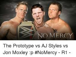Aj Styles Memes - no mercy the prototype vs aj styles vs jon moxley p nomercy r1