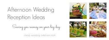 Cheap Wedding Reception Ideas Afternoon Wedding Reception The Secret Cheap Solution