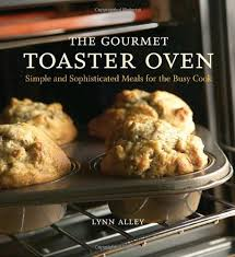 How To Make Grilled Cheese In A Toaster Oven The Gourmet Toaster Oven Simple And Sophisticated Meals For The