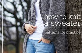 how to knit a sweater how to knit a sweater 138 patterns for practice stitch and unwind