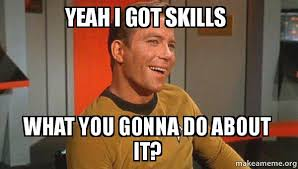 What You Gonna Do Meme - yeah i got skills what you gonna do about it ridiculously