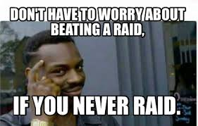 Raid Meme - meme creator don t have to worry about beating a raid if you