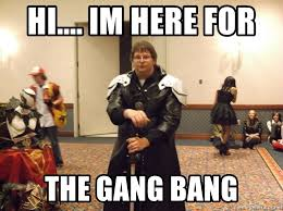 Gang Bang Memes - hi im here for the gang bang moderasbeb meme generator