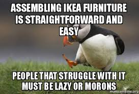 Ikea Furniture Meme - assembling ikea furniture is straightforward and easy people that