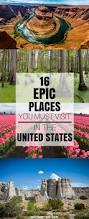 places to see in the united states 16 epic places in the united states even americans don u0027t know